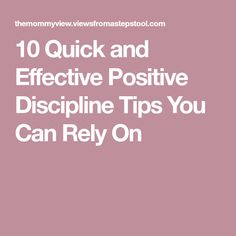 10 Quick and Effective Positive Discipline Tips You Can Rely On