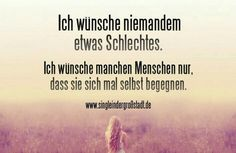 Say: I do not wish anyone anything bad - Life Quotes Funny Deep Positive True Quotes, Words Quotes, Best Quotes, Funny Quotes, Sayings, German Quotes, Statements, More Than Words, True Words