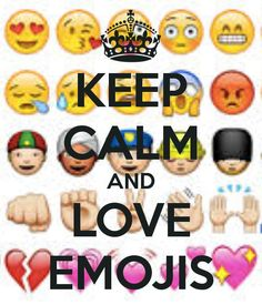 Keep calm and love emojis☺❤❤❤❤❤