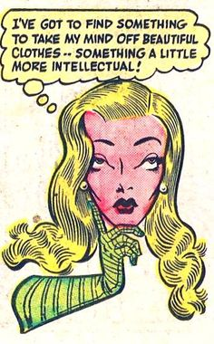 """I know, I have to get my mind off beautiful things, and into something more intellectual', Vintage Comic Book Art."