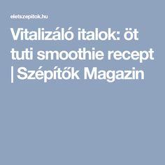 Vitalizáló italok: öt tuti smoothie recept | Szépítők Magazin
