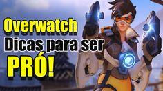 Overwatch: Dicas para ser PRÓ!