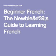 Beginner French: The Newbie's Guide to Learning French