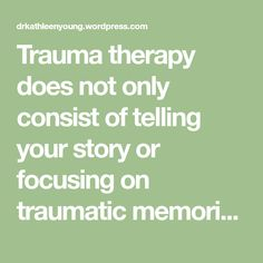 Trauma therapy does not only consist of telling your story or focusing on traumatic memories, though of course that is a crucial part of the work. Bringing trauma memories to mind, talking about th…