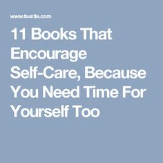 11 Books That Encourage Self-Care, Because You Need Time For Yourself Too