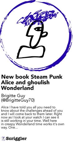 New book Steam Punk Alice and ghoulish Wonderland by Brigitte Guy (@BrigitteGuy70) https://scriggler.com/detailPost/story/55426 Alice I have told you all you need to know about the challenges ahead of you and I will come back to them later. Right now as I look at your watch I can see it is still working in your time. Well here in creepy Wonderland time works it's own way. One...
