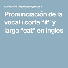 "Pronunciación de la vocal i corta ""it"" y larga ""eat"" en ingles"