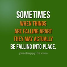 Life Quotes: Sometimes when things are falling apart they may. Wisdom Quotes, Quotes To Live By, Me Quotes, Motivational Quotes, Inspirational Quotes, Positive Words, Positive Life, Positive Quotes, Amazing Quotes
