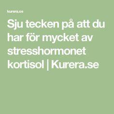 Sju tecken på att du har för mycket av stresshormonet kortisol | Kurera.se