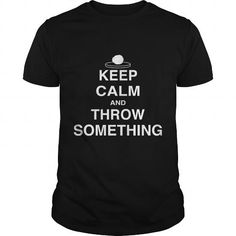 Keep Calm and Throw Something  Pottery Clay