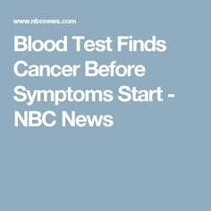 Blood Test Finds Cancer Before Symptoms Start - NBC News