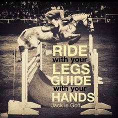 Ride with your legs, guide with your hands - Jack le Goff. Simple as that
