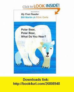 Polar Bear, Polar Bear, What Do You Hear? My First Reader (9780805092455) Bill Martin Jr, Eric Carle , ISBN-10: 0805092455  , ISBN-13: 978-0805092455 ,  , tutorials , pdf , ebook , torrent , downloads , rapidshare , filesonic , hotfile , megaupload , fileserve