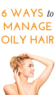 6 tips for dealing with oily hair