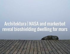 Architektura | NASA and markerbot reveal bioshielding dwelling for mars