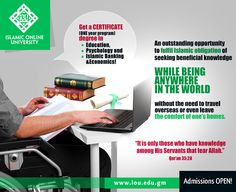 With IOU, beneficial knowledge is just a click away.  IOU offers a CERTIFICATE (1 year program) in:  Education, http://www.islamiconlineuniversity.com/ced/  Psychology, http://www.islamiconlineuniversity.com/cpsy/  and in Islamic Banking and Economics. http://www.islamiconlineuniversity.com/cibe/