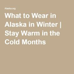 What to Wear in Alaska in Winter | Stay Warm in the Cold Months