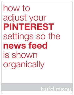 how to adjust your pinterest settings so the news feed is shown organically