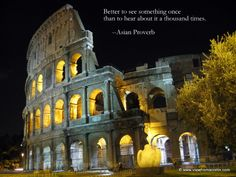 The Coliseum in Rome, Italy.  Quote is an Asian proverb.