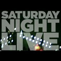 Saturday night live.