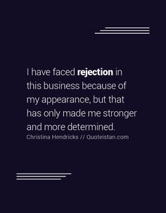 I have faced rejection in this business because of my appearance, but that has…