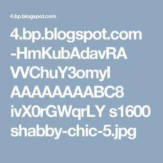 4.bp.blogspot.com -HmKubAdavRA VVChuY3omyI AAAAAAAABC8 ivX0rGWqrLY s1600 shabby-chic-5.jpg