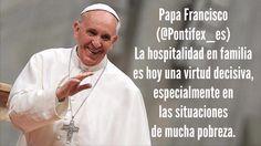 Papa Francisco (@Pontifex_es) 1/8/15 4:30 a.m. La hospitalidad en familia es hoy una virtud decisiva, especialmente en las situaciones de mucha pobreza.