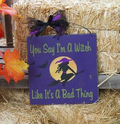 Witch Halloween sign, Cute Witch, You say I'm a witch like it's a bad thing, Halloween Decor, Sexy Witch, Wall Decor, Haunted House, Fall