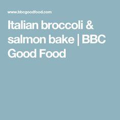 Italian broccoli & salmon bake | BBC Good Food