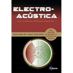 Electro-acústica : técnico en sonido para audiovisuales y espectáculos  / Daniel A. Martín Díaz, Jaime A. Sevilla Jiménez.  http://encore.fama.us.es/iii/encore/record/C__Rb2725029?lang=spi