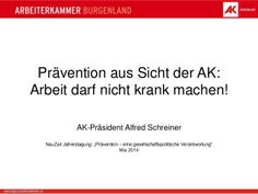 """Prävention aus Sicht der AK Präsident A. Schreiner: Neu Zeit Tagung """"Prävention"""" 2014 by David Malam via slideshare"""