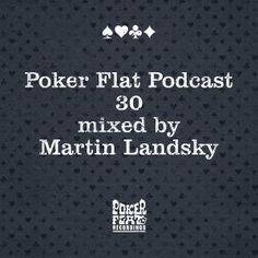 Mixtape Empfehlung: Poker Flat Podcast #30 mixed by Martin Landsky