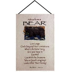 Advice From a Bear Tapestry Wall Hanging by Manual Woodworkers  ~~~ Live Large, Climb Beyond your Limitations.    When Life gets Hairy, Grin and Bear it.     Eat well.    Live with the Seasons, Take a Good Long Nap!  Look after your Honey.