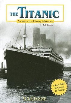 """""""The Titanic: an interactive history adventure"""", by Bob Temple - YOU are aboard the Titanic, the world s largest ocean liner. The ship is sinking, and the ocean water is freezing. Will you survive?"""