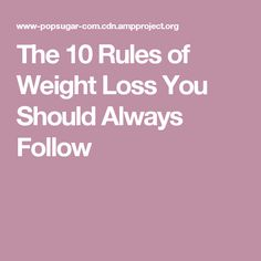 The 10 Rules of Weight Loss You Should Always Follow