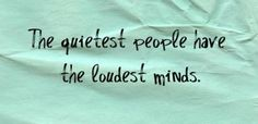 quiet people and loud minds Cute Quotes, Words Quotes, Great Quotes, Wise Words, Quotes To Live By, Inspirational Quotes, Nice Sayings, Writing Quotes, Funny Sayings