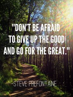 """""""Don't be afraid to give up the good and go for the great"""".  -Steve Prefontaine #runningquotes"""