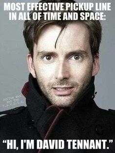 If some guy told me that, and he was David Tennant, I definatly would marry him on the spot. No 'if's, 'and's, or 'but's from anyone xD