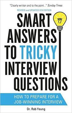 Author: Rob Yeung Publisher: Constable & Robinson Ltd (Canvas); Description of Smart Answers To Tricky Interview Questions; Title: Smart Answers To Tricky I Job Interview Tips, Job Interview Questions, Job Interviews, Resume Help, Resume Tips, Job Info, Job Search Tips, Future Jobs, This Is A Book