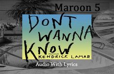 Listen: Maroon 5 - Don't Wanna Know ft. Kendrick Lamar audio with lyrics. Other music videos, audios, lyrics, playlists, and downloads are available here.