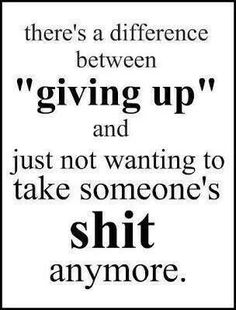 Don't give up...and don't take any shit from anybody...