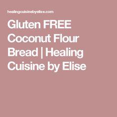 Gluten FREE Coconut Flour Bread | Healing Cuisine by Elise