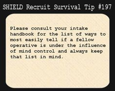 S.H.I.E.L.D. Recruit Survival Tip #197:Please consult your intake handbook for the list of ways to most easily tell if a fellow operative is under the influence of mind control and always keep that list in mind.