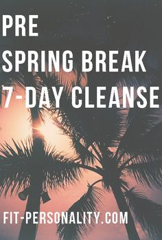 Get ready for Spring Break! 7-Day Cleanse - Fit Personality