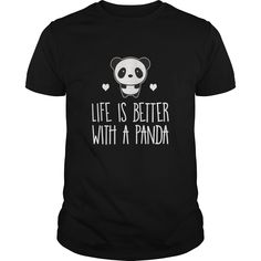 Panda t shirt Life Is Better With A Panda