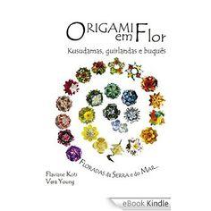 Origami em Flor: Kusudamas, Guirlandas e Buquês eBook: Flaviane Koti, Vera Young: Amazon.com.br: Loja Kindle
