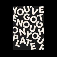 """1,592 Likes, 17 Comments - Dank Type™ (@danktype) on Instagram: """"You've Got Enough on Your Plate → @venturethree⠀ .⠀ .⠀ .⠀ .⠀ .⠀ .⠀ .⠀ .⠀ .⠀ .⠀ ⠀ #typography…"""""""