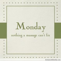 Beat the Monday Blues by booking a massage that you can look forward to…