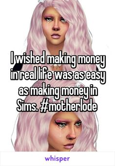 I wished making money in real life was as easy as making money in Sims. #motherlode