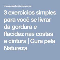 3 exercícios simples para você se livrar da gordura e flacidez nas costas e cintura | Cura pela Natureza Fitness Abs, Pilates, Quotes, Beauty, Exercises For Lats, Hair Growing Recipes, Workout To Lose Weight, Workout Routines, Body Care